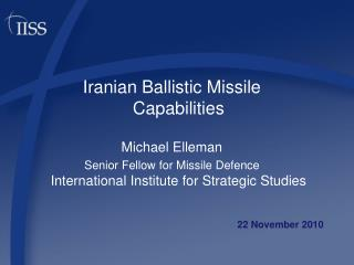 Iranian Ballistic Missile Capabilities  Michael Elleman Senior Fellow for Missile Defence International Institute for St