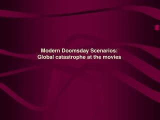 Modern Doomsday Scenarios:  Global catastrophe at the movies