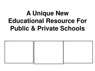 A Unique New Educational Resource For  Public  Private Schools