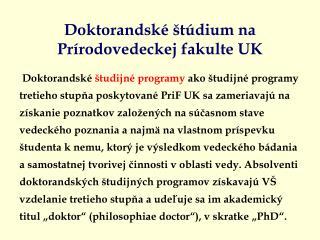 Doktorandsk   t dium na Pr rodovedeckej fakulte UK