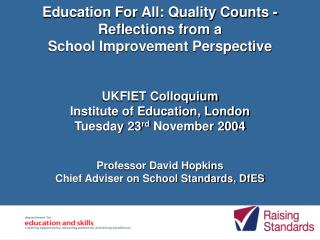 Education For All: Quality Counts - Reflections from a School Improvement Perspective   UKFIET Colloquium Institute of E