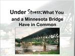 Under Stress: What You and a Minnesota Bridge  Have in Common