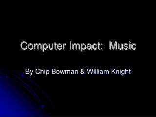 Computer Impact:  Music