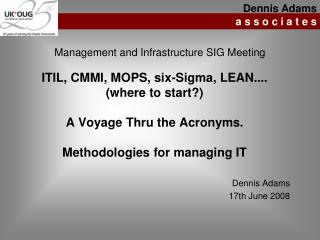 ITIL, CMMI, MOPS, six-Sigma, LEAN....  where to start   A Voyage Thru the Acronyms.  Methodologies for managing IT