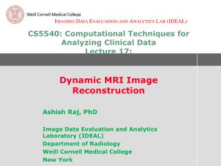 CS5540: Computational Techniques for Analyzing Clinical Data  Lecture 17:    Dynamic MRI Image Reconstruction