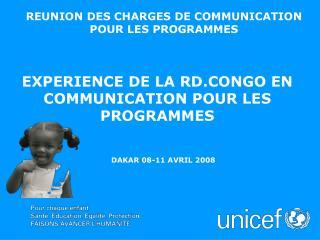 EXPERIENCE DE LA RD.CONGO EN COMMUNICATION POUR LES PROGRAMMES                        DAKAR 08-11 AVRIL 2008