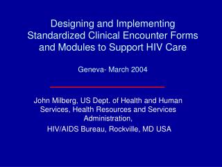 Designing and Implementing Standardized Clinical Encounter Forms and Modules to Support HIV Care  Geneva- March 2004