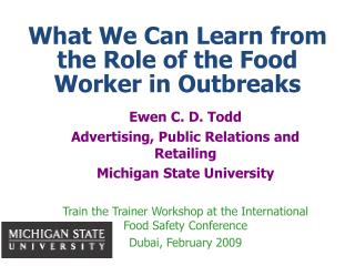 Ewen C. D. Todd  Advertising, Public Relations and Retailing Michigan State University  Train the Trainer Workshop at th
