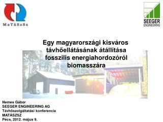 Egy magyarorsz gi kisv ros t vhoell t s nak  t ll t sa fosszilis energiahordoz r l biomassz ra