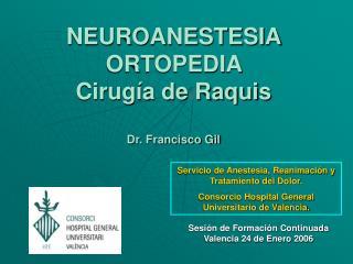 NEUROANESTESIA ORTOPEDIA  Cirug a de Raquis  Dr. Francisco Gil