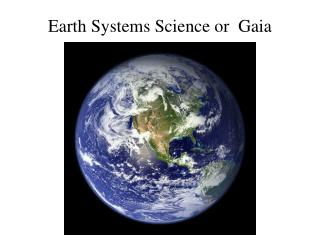 Earth Systems Science or  Gaia