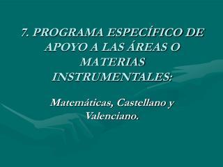 7. PROGRAMA ESPEC FICO DE APOYO A LAS  REAS O MATERIAS INSTRUMENTALES: