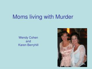 Moms living with Murder