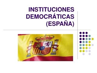 Instituciones democr??ticas en Espa??a