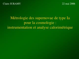 M trologie des supernovae de type Ia pour la cosmologie : instrumentation et analyse calorim trique