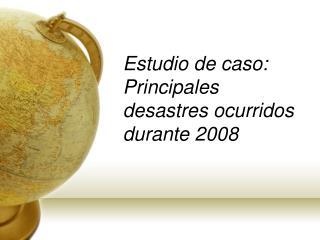 Estudio de caso: Principales desastres ocurridos durante 2008