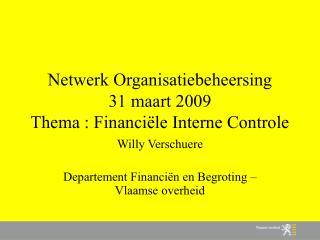 Netwerk Organisatiebeheersing 31 maart 2009 Thema : Financi le Interne Controle