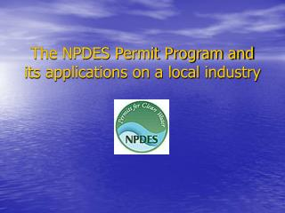 The NPDES Permit Program and its applications on a local industry