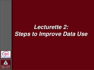 Lecturette 2: Steps to Improve Data Use