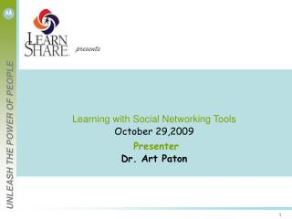 Learning with Social Networking Tools  October 29,2009   Presenter  Dr. Art Paton