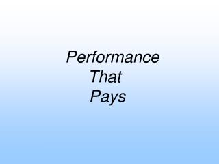 Performance    That        Pays