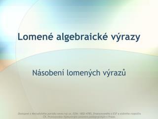 Lomen  algebraick  v razy