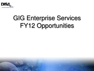 GIG Enterprise Services FY12 Opportunities