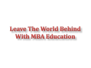 Leave The World Behind With MBA Education
