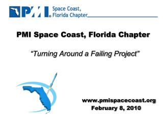 PMI Space Coast, Florida Chapter       Turning Around a Failing Project