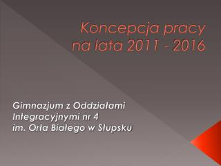 Koncepcja pracy  na lata 2011 - 2016