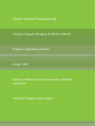 Plantel: COPNALEP Ixtapaluca 236    Alumno: V zquez Mungu a Guillermo Alberto     Profesor: Sa l Monzuri P rez     Grupo