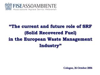 The current and future role of SRF Solid Recovered Fuel                    in the European Waste Management Industry