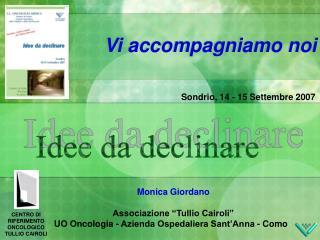 Monica Giordano  Associazione  Tullio Cairoli  UO Oncologia - Azienda Ospedaliera Sant Anna - Como