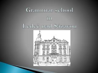 Grammar school in  Ledec nad S zavou