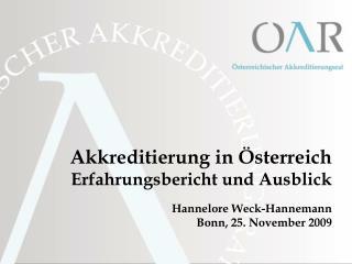 Akkreditierung in  sterreich Erfahrungsbericht und Ausblick  Hannelore Weck-Hannemann Bonn, 25. November 2009