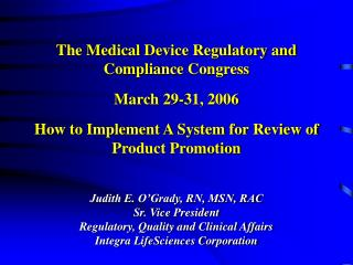 The Medical Device Regulatory and Compliance Congress March 29-31, 2006 How to Implement A System for Review of Product