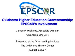 James P. Wicksted, Associate Director Oklahoma EPSCoR  Presented at the Grant Writing Institute The Oklahoma History Cen