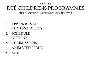 R T    Y P P  RT  CHILDRENS PROGRAMMES sheila de courcy, commissioning editor,ypp