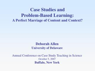 Case Studies and  Problem-Based Learning:   A Perfect Marriage of Content and Context