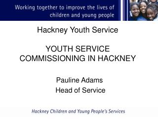Hackney Youth Service  YOUTH SERVICE COMMISSIONING IN HACKNEY
