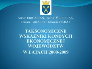 Armen EDIGARIAN, Piotr KOSCIELNIAK, Tomasz TOKARSKI, Mariusz TROJAK  TAKSONOMICZNE WSKAZNIKI KONDYCJI EKONOMICZNEJ WOJEW