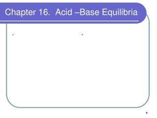 Chapter 16.  Acid  Base Equilibria