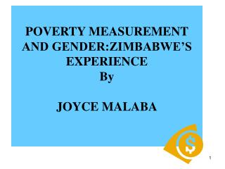 POVERTY MEASUREMENT AND GENDER:ZIMBABWE S EXPERIENCE By  JOYCE MALABA