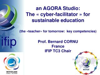 An AGORA Studio: The   cyber-facilitator   for sustainable education  the  teacher  for tomorrow:  key competencies  Pro