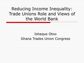 Reducing Income Inequality: Trade Unions Role and Views of the World Bank