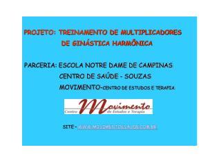 PROJETO: TREINAMENTO DE MULTIPLICADORES               DE GIN STICA HARM NICA  PARCERIA: ESCOLA NOTRE DAME DE CAMPINAS