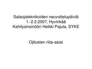 Salaojateknikoiden neuvottelup iv t  1.-2.2.2007, Hyvink   Kehitysinsin  ri Heikki Pajula, SYKE