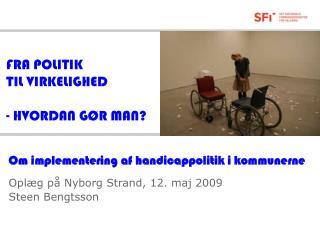 FRA POLITIK  TIL VIRKELIGHED  - HVORDAN G R MAN