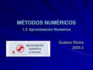 M TODOS NUM RICOS 1.2 Aproximaci n Num rica