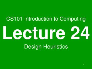 CS101 Introduction to Computing Lecture 24 Design Heuristics